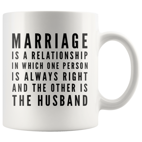 Marriage Is One Person Always Right Husband Anniversary Gift Mug 11 oz