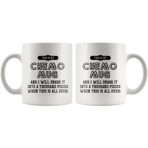 This Is My Chemo Mug And I Will Smash It A thousand Pieces Mug 11 oz