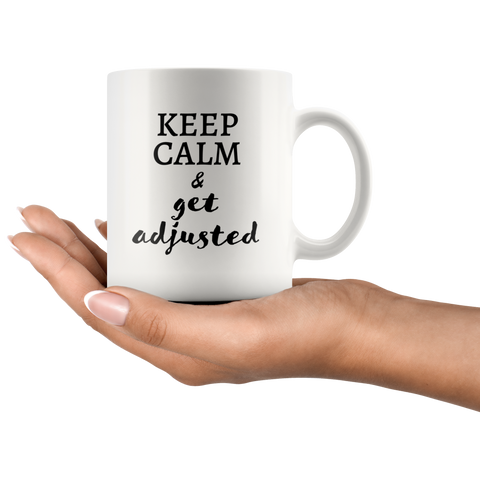 Keep Calm And Get Adjusted Doctor Gift idea Ceramic Coffee Mug 11 oz