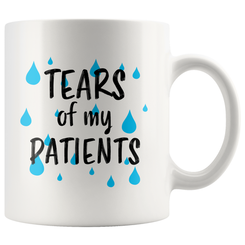 Gift For Doctor - Tears Of My Patients Sarcastic Appreciation Presents Coffee Mug 11 oz