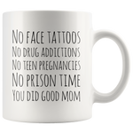 No Face Tattoos Addiction Teen Pregnancies Prison Time Mom Gift 11 oz