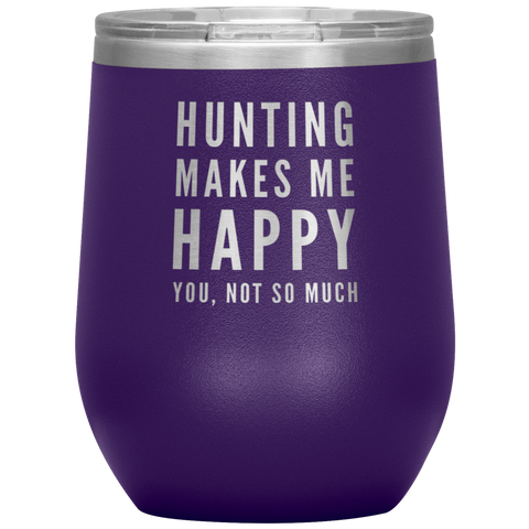 Hunting Gift - Hunting Makes Me Happy You Not So Much Sarcastic Wine Tumbler 12 oz