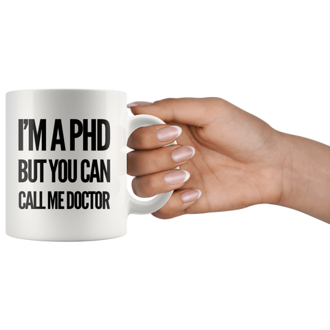 I'm A PhD But You Can Call Me Doctor Graduation Gift Ceramic Mug 11 oz