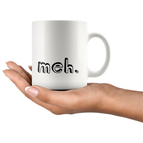 Sarcastic Quote Gifts - Meh Expression Funny Statement Coffee Mug 11 oz