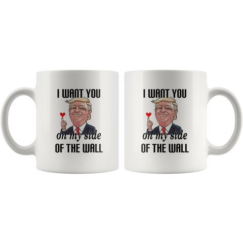 I Want You On My Side Of The Wall Trump Valentine Coffee Mug