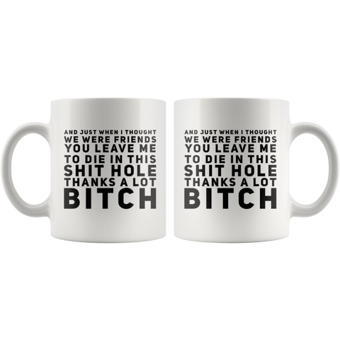 Going Away Gift You Leave Me To Die In This S*** Hole Thanks A Lot Coffee Mug 11 oz