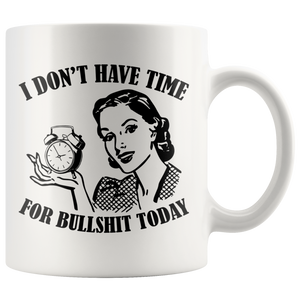 I Don't Have Time For B*** S*** Today Sarcastic Quote Sarcasm Coffee Mug 11 oz