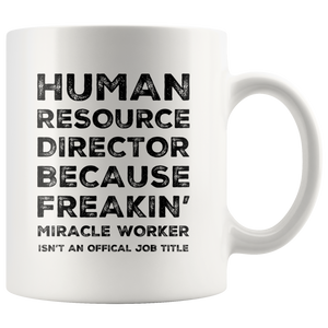 HR Manager Mug - Human Resource Director Because Freakin' Coffee Mug 11oz