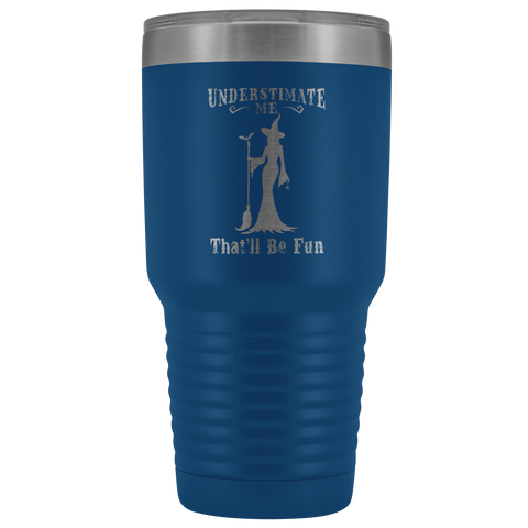 Underestimate Me That'll Be Fun Witch Halloween Funny Insulated Tumblers 30 oz