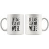 Gift For Husband - Let Me Ask My Wife Wedding Anniversary Appreciation Coffee Mug 11 oz