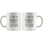 Its Way Too Peopley Outside Introvert Anti Social Gift Funny Mug 11oz