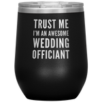 Trust Me I'm An Awesome Wedding Officiant Appreciation Wine Tumbler 12 oz