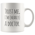 Trust Me, I'm Nearly A Doctor Gift  Coffee Mug 11oz