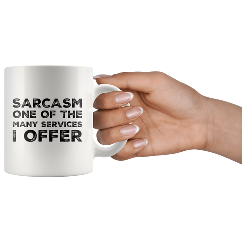 Sarcastic Gift - Sarcasm One Of The Many Services I Offer Funny Sayings Coffee Mug 11 oz