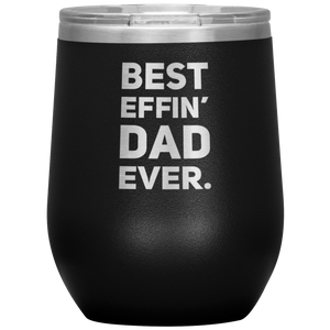 Best Effin' Dad Ever Thank You Dad Father's Day Appreciation Wine Tumbler 12 oz