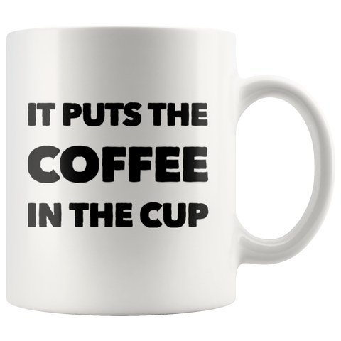 It Puts The Coffee In The Cup Gift Idea White Ceramic Coffee Mug 11 oz