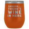 Shhhh... There's Wine In Here Sarcastic Drinking Wine Tumbler 12 oz