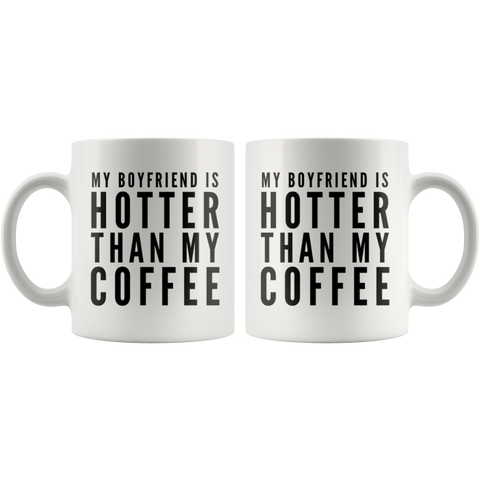 Gift For Girlfriend My Boyfriend Is Hotter Than My Coffee Anniversary Mug 11 oz