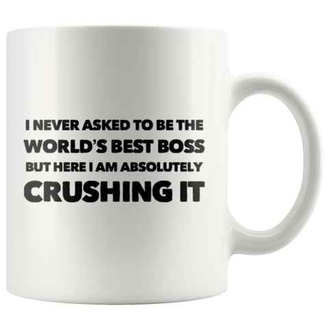 I Never Ask To Be The World's Best Boss But Here  Crushing It Mug 11oz