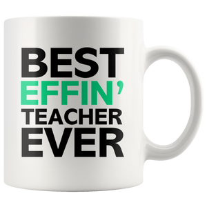 Best Effin' Teacher Ever Ceramic Coffee Mug White 11 oz
