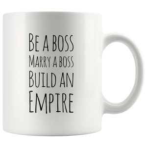 Be a Boss, Marry a Boss, Build an Empire Gift Ceramic Coffee Mug 11 oz
