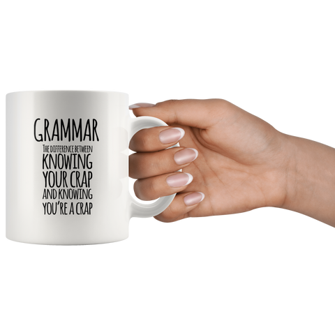 Grammar Knowing Your Crap And Knowing You're A Crap Coffee Mug 11 oz