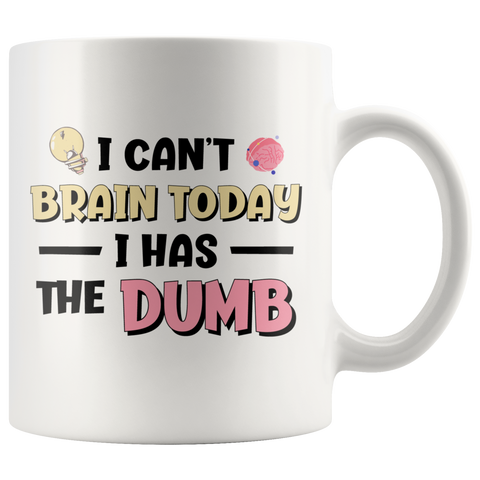 I Can't Brain Today I Has The Dumb Funny Quote Gift Ceramic Mug