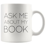 Ask Me About My Book Humorous Author Appreciation Coffee Mug 11 oz