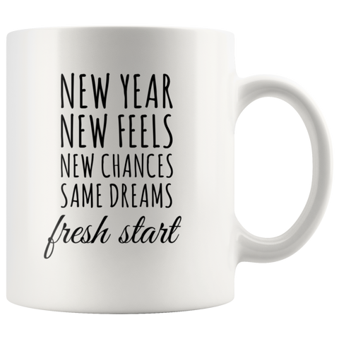 Inspiring Gift - New Year New Feels New Chances Fresh Start Coffee Mug 11 oz