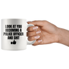 Police Officer Gift - Look At You Becoming A Police Officer And S*** Coffee Mug 11 oz