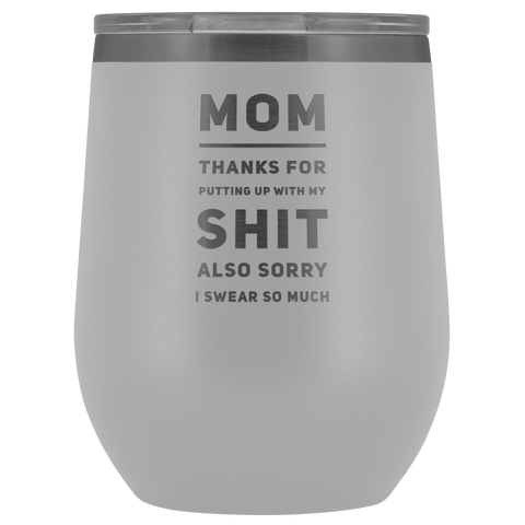 Gift For Mom Thanks For Putting Up With My S*** Sorry I Swear So Much Tumbler 12 oz