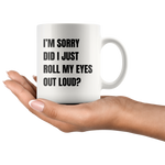 Sarcastic Meme Mug - I'm Sorry Did I Just Roll My Eyes Out Loud Coffee Mug 11 oz