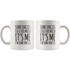 Uncle Gift - Some Uncles Cuss Too Much It's Me I'm Some Uncles Coffee Mug 11 oz