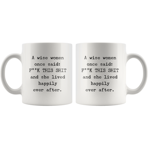 Womens Humorous Coffee Mug A Wise Woman Once Said F This Shit And She Lived Happily After 11 Ounces Funny Ceramic Cup