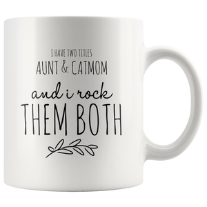 Funny Gift For Aunt And Cat Mom-Cat Lover Coffee Mug-I Have Two Titles And I Rock Them Both