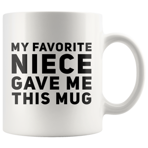 Gifts For Aunts And Uncle - My Favorite Niece Gave Me This Coffee Mug 11 oz