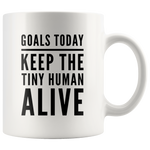 Goals Today Keep The Tiny Human Alive Coffee Mug 11 oz - Gifts for Mom