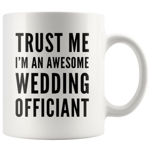 Trust Me I'm An Awesome Wedding Officiant Appreciation Coffee Mug 11 oz