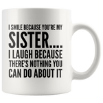 Best Seller Coffee Mug I Smile Because You're My Sister 11oz