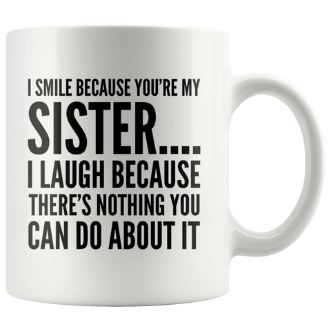 I Smile Because You're My Sister Because There is Nothing Mug 11 oz