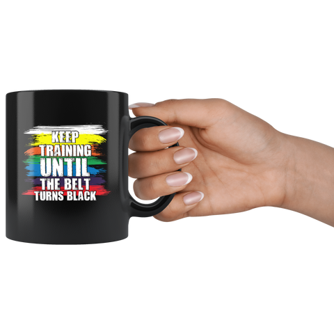 Karate Gift Keep Training Until The Belt Turns Black Karate Statement Black Mug 11 oz