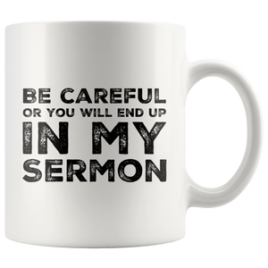 Be Careful Or You'll End Up In My Sermon Funny Pastor Gifts Mug 11 oz