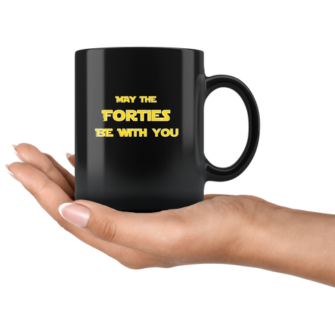 May The Forties Be With You Gift Black Ceramic Coffee Mug  11 oz