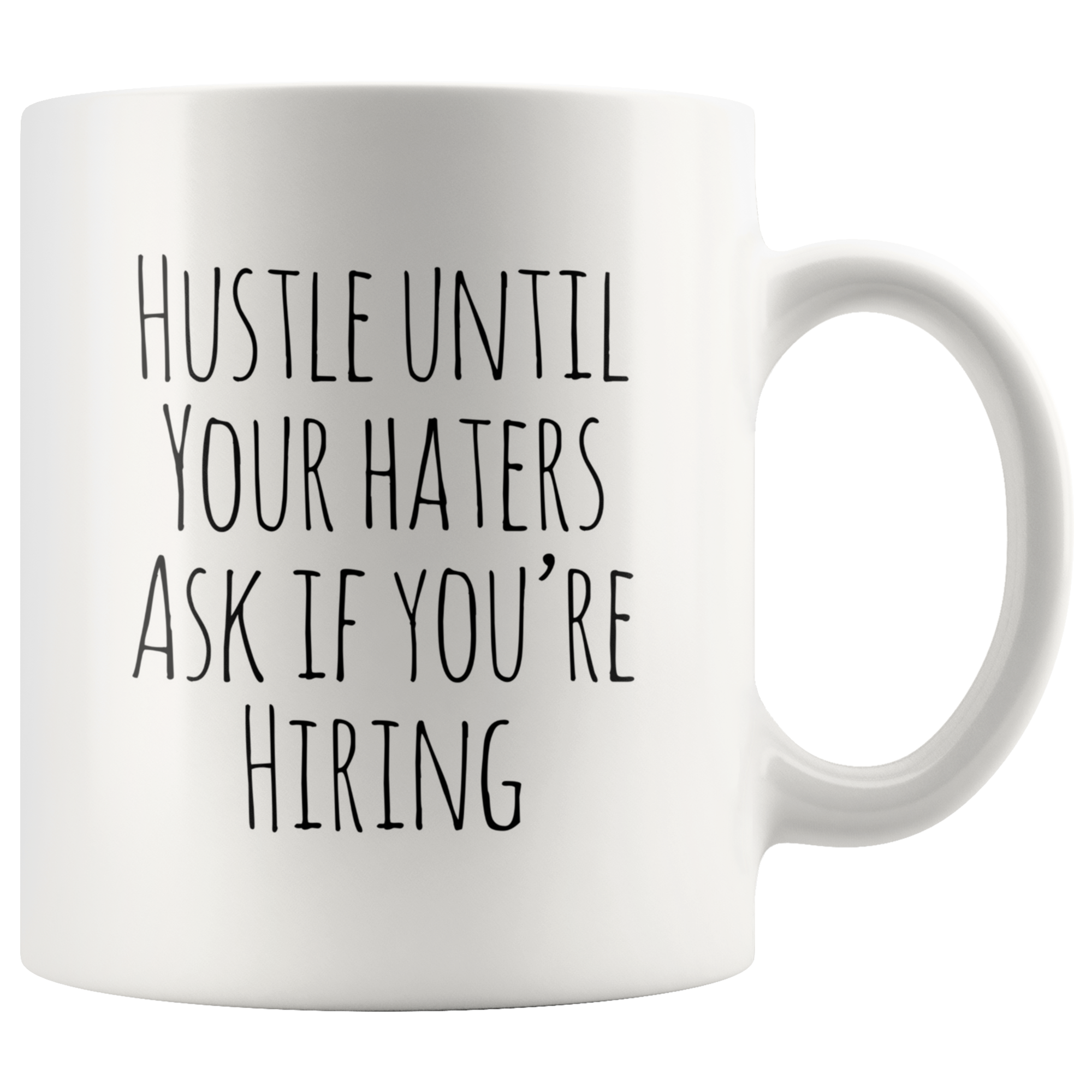 Hustle Until Your Haters Ask If You're Hiring Mug