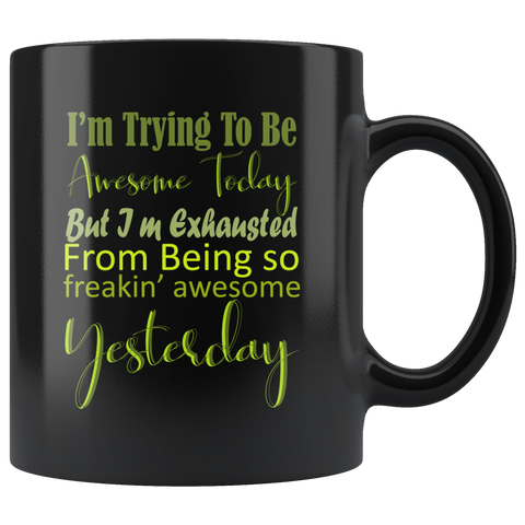 I'm Trying To Be Awesome Today But Tired from Being So Awesome Yesterday Coffee Mug