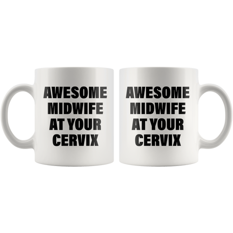 Midwife Gift - Awesome Midwife At Your Cervix Delivery Appreciation Coffee Mug 11 oz