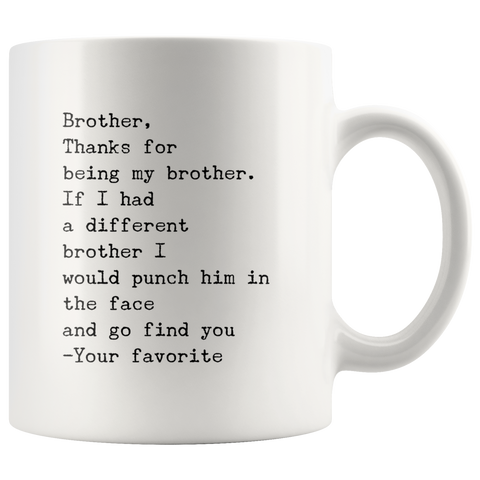 Gift For Brother Funny Coffee Mug-Thanks For Being My Brother Your Favorite