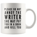 Gift For Writer Please Do Not Annoy The Writer She May Put You Coffee Mug 11 oz