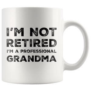 I'm Not Retired I'm A Professional Grandma Gift Idea Coffee Mug 11 oz