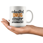 Educated Drug Dealer Funny Pharmacist Pharmacy Tech Coffee Mug 11 oz